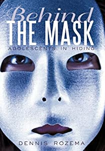 Learn more about the book, Behind the Mask: Adolescents in Hiding