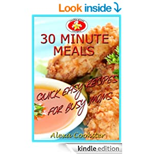 30 Minute Meals: 40 Quick Easy Recipes for Busy Moms