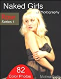 Naked Girls of Photography - Rose: Series 1 - 82 Color Photos (English Edition)