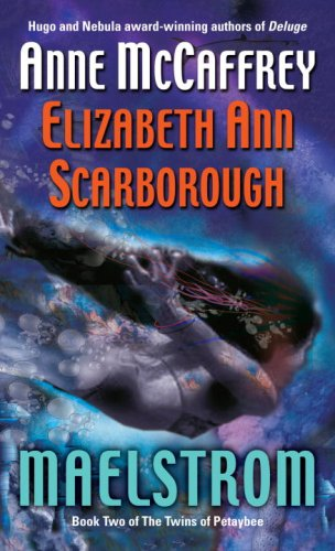Maelstrom: Book Two of The Twins of Petaybee, Anne McCaffrey, Elizabeth Ann Scarborough