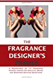 The Fragrance Designer's Primer: A Roundtable of 14 Fragrance Makers answer 34 Creative, Brand and Business Defining Questions (The Entrepreneur Primer) (Volume 1)