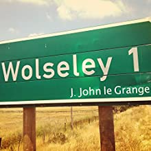 Wolseley (       UNABRIDGED) by J. John le Grange Narrated by J. John le Grange