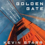 Golden Gate: The Life and Times of America's Greatest Bridge | [Kevin Starr]