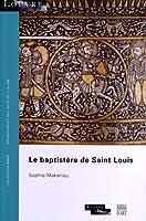 Le baptistère de Saint Louis