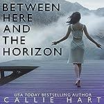 Between Here and the Horizon | Callie Hart