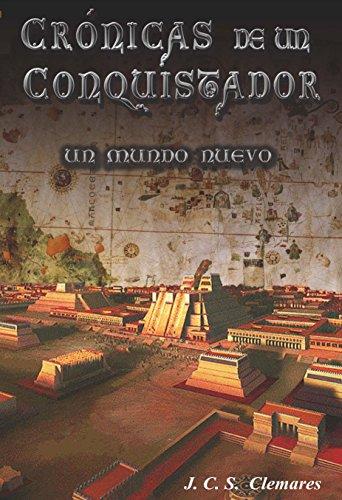 Juan Carlos Sánchez Clemares - CRÓNICAS DE UN CONQUISTADOR III:UN MUNDO NUEVO (Spanish Edition)