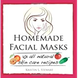 Homemade Facial Masks: 101 All Natural Skin Care Recipes ~ Kristin L. Stewart