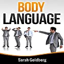 Body Language: Read Body Language and Learn Human Lie Detection Using Everyday Scenarios (       UNABRIDGED) by Sarah Goldberg Narrated by Kristine Ann Fernandez