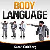 Body Language: Read Body Language and Learn Human Lie Detection Using Everyday Scenarios | [Sarah Goldberg]