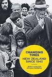 Changing Times: New Zealand Since 1945 Jenny Carlyon
