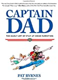 Captain Dad: The Manly Art Of Stay-At-Home Parenting