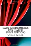 Oscar Wilde Lady Windermere's Fan (Large Print Edition)