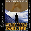Web of Defeat: Book Two of the Quest for the White Duck Audiobook by Charles L. Grant Narrated by Jack Chekijian