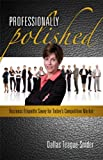 img - for Professionally Polished Business Etiquette Savvy for Today's Competitive Market book / textbook / text book