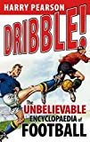 Dribble. The Unbelievable Encyclopaedia of Football