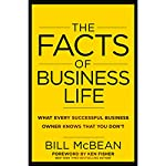 The Facts of Business Life: What Every Successful Business Owner Knows That You Don't | Bill McBean