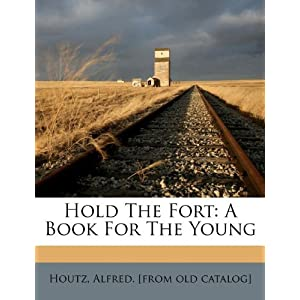 Hold The Fort: A Book For The Young Alfred. [from old catalog] Houtz