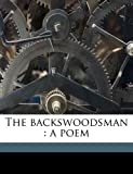 img - for The backswoodsman: a poem book / textbook / text book