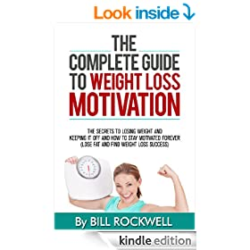 Weight Loss Motivation: Inspiration to Keep you Committed on Your Way to Losing Weight. The Secrets to Losing Weight and Keeping it off and How to Stay Motivated Forever. NEVER GIVE UP!
