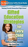 Gifted Education Strategies for Every Child: Homeschool Secrets for Success (The HomeScholar's Coffee Break Book series 11)