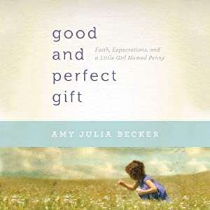 A Good and Perfect Gift: Faith, Expectations, and a Little Girl Named Penny | [Amy Julia Becker]