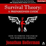 Survival Theory: A Preparedness Guide | Jonathan Hollerman