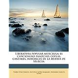 Literatura popular murciana; el cancionero panocho, coplas, cantares, romances de la huerta de Murcia; (Spanish...