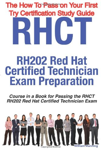 RHCT - RH202 Red Hat Certified Technician Certification Exam Preparation Course in a Book for Passing the RHCT - RH202 Red Hat Certified Technician ... on Your First Try Certification Study Guide