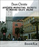 Affiliate Marketing, Secrets to Making Sales Online: Understanding the Logic behind the Method is the Key to achieving actual online sales.