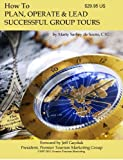 How to Plan, Operate and Lead Successful Group Tours