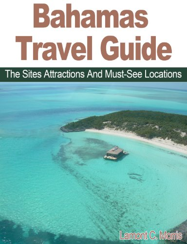 BAHAMAS TRAVEL GUIDE: THE SITES ATTRACTIONS AND MUST-SEE LOCATIONS