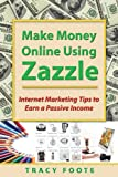 Make Money Online Using Zazzle: Internet Marketing...