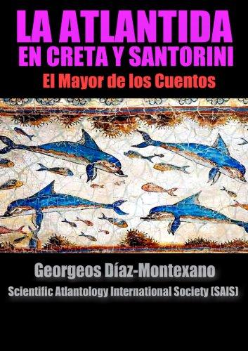 La Atlántida en Creta y Santorini. El Mayor de los Cuentos (Atlantología Histórico-Científica nº 5)