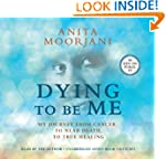 Dying To Be Me: My Journey from Cance...