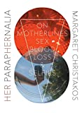 img - for Her Paraphernalia: On Motherlines, Sex/Blood/Loss and Selfies (Essais) book / textbook / text book
