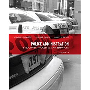 Police Administration: Structures, Processes, and Behavior (8th Edition) Charles R. Swanson, Leonard Territo and Robert W. Taylor