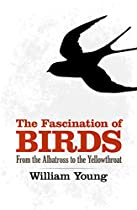 THE FASCINATION OF BIRDS: FROM THE ALBATROSS TO THE YELLOWTHROAT (DOVER BIRDS)