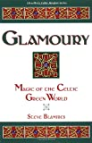 Glamoury: Magic of the Celtic Green World (Llewellyn's Celtic Wisdom)