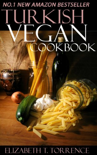 Top 30 Turkish Vegetarian Recipes in Just And Only 3 Steps (World Most-Popular Vegetarian Recipes) by Elizabeth T. Torrence