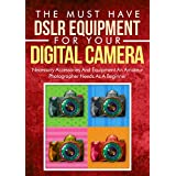 Photography: The Must Have DSLR Equipment For Your Digital Camera: Arts And Photography: Accessories For A New Photographer Who Needs Great Equipment (Glass, ... (DSLR Cameras, Camera Accessories Book 2) ~ Crys Kirkland