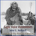 Eagle Voice Remembers: An Authentic Tale of the Old Sioux World | John G. Neihardt