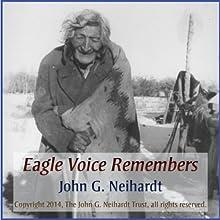 Eagle Voice Remembers: An Authentic Tale of the Old Sioux World | Livre audio Auteur(s) : John G. Neihardt Narrateur(s) : Robin Neihardt