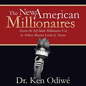 The New American Millionaires: Secrets the Self-Made Millionaires Use to Achieve Massive Levels of Success | [Ken Odiwe]