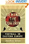 Behind the Curtain: Travels in Footba...