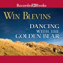 Dancing with the Golden Bear Audiobook by Win Blevins Narrated by Ed Sala