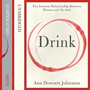 Drink: The Intimate Relationship Between Women and Alcohol | [Ann Dowsett Johnston]