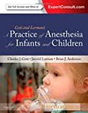 A Practice of Anesthesia for Infants and Children: Expert Consult - Online and Print, 5e (PRACTICE OF ANESTHESIA FOR INFANTS & CHILDREN)
