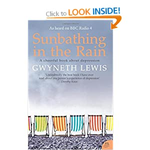 Sunbathing in the Rain: A Cheerful Book About Depression Gwyneth Lewis