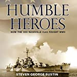 Humble Heroes: How the USS Nashville CL43 Fought WWII | Steven George Bustin