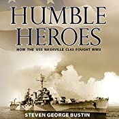 Humble Heroes: How the USS Nashville CL43 Fought WWII | [Steven George Bustin]